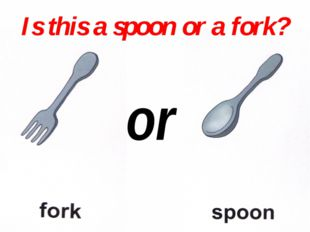 or Is this a spoon or a fork?