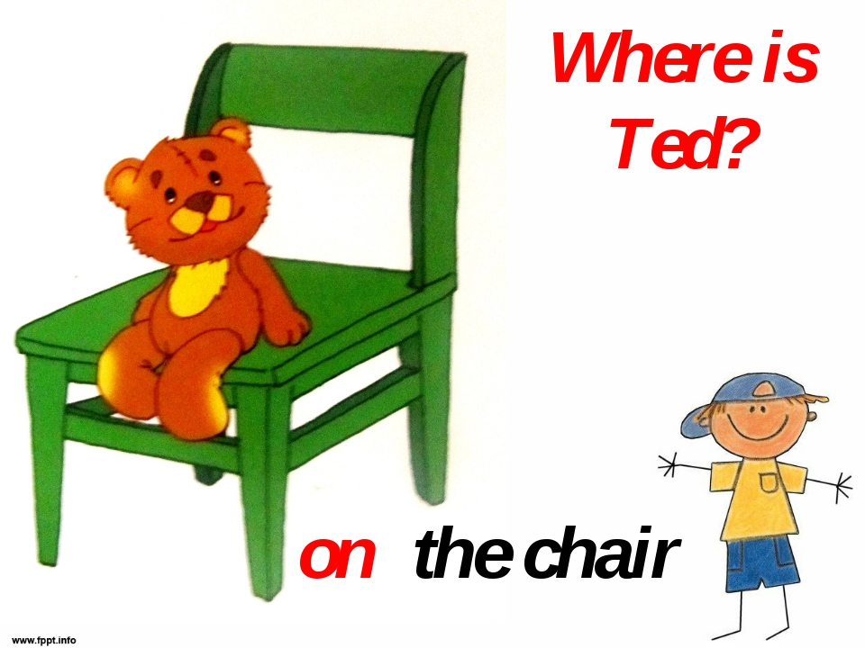 Where is Ted? the chair on