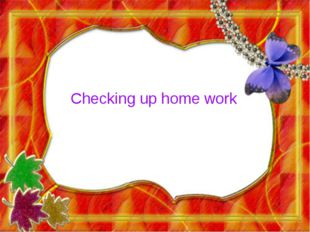 Checking up home work