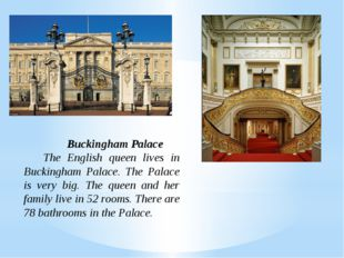 Buckingham Palace The English queen lives in Buckingham Palace. The Palace i