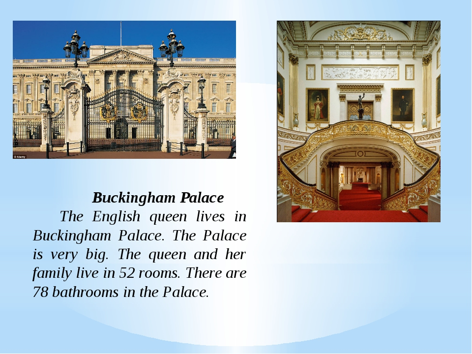 Buckingham Palace The English queen lives in Buckingham Palace. The Palace i...