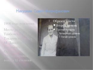 Никушкин Семён Митрофанович 1908 года рождения. Место рождения: Тамбовская об
