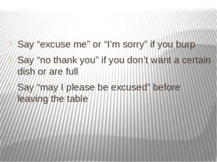 "Say ""excuse me"" or ""I'm sorry"" if you burp Say ""no thank you"" if you don't w"