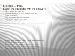 Exercise 2. P.85. Match the questions with the answers. 1) What is the correc