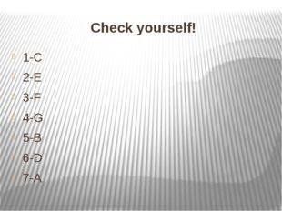 Check yourself! 1-C 2-E 3-F 4-G 5-B 6-D 7-A
