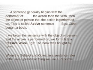 A sentence generally begins with the performer of the action then the verb,