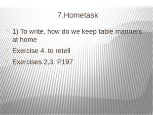 7.Hometask 1) To write, how do we keep table manners at home Exercise 4. to r