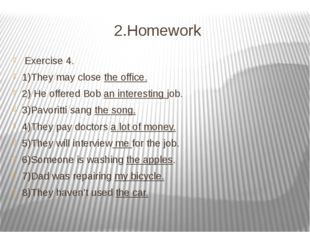 2.Homework Exercise 4. 1)They may close the office. 2) He offered Bob an inte