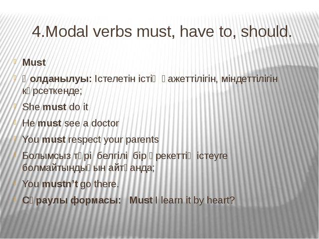 4.Modal verbs must, have to, should. Must Қолданылуы: Істелетін істің қажетті...