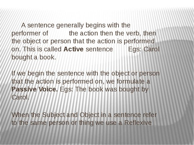 A sentence generally begins with the performer of the action then the verb,...