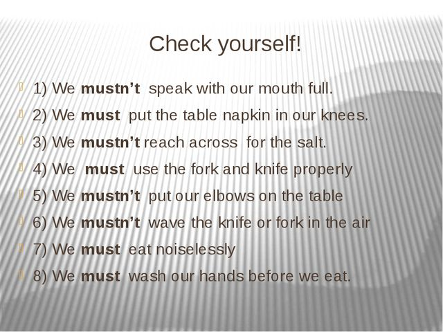 Check yourself! 1) We mustn't speak with our mouth full. 2) We must put the t...