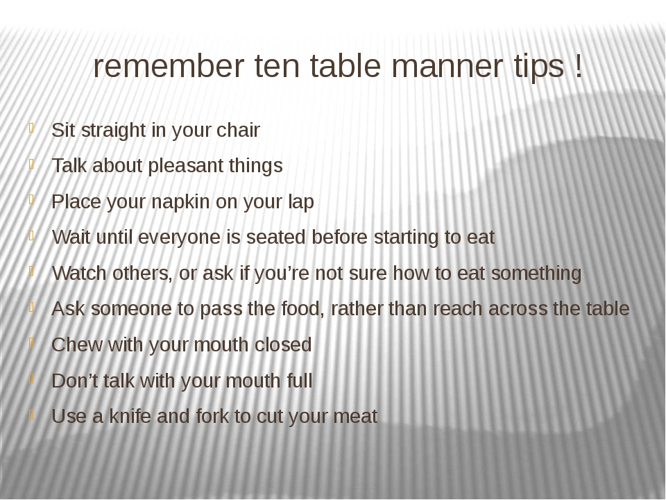 remember ten table manner tips ! Sit straight in your chair Talk about pleasa...