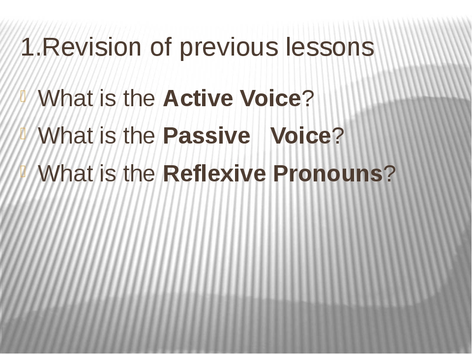 1.Revision of previous lessons What is the Active Voice? What is the Passive...