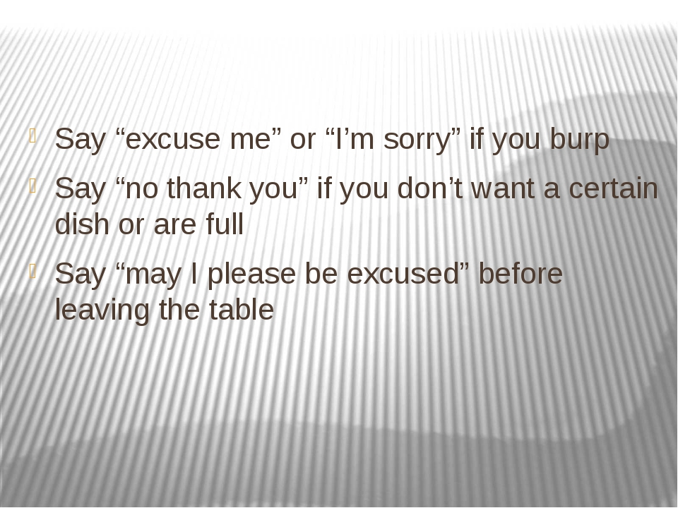 "Say ""excuse me"" or ""I'm sorry"" if you burp Say ""no thank you"" if you don't w..."