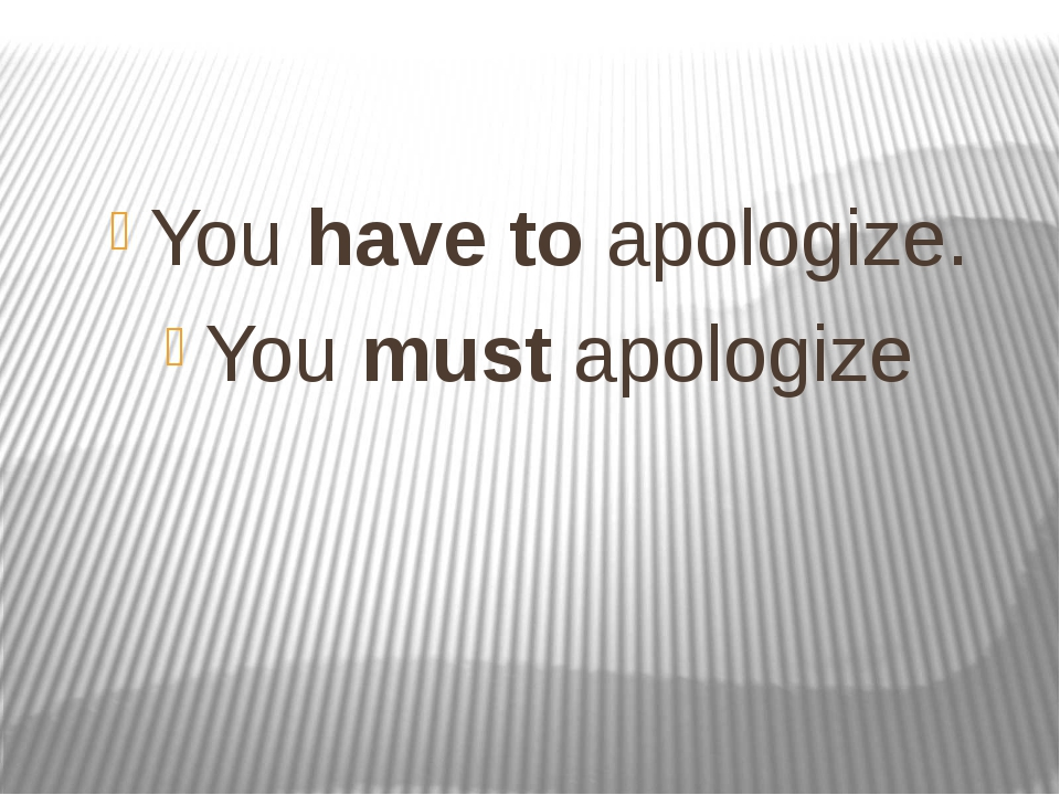 You have to apologize. You must apologize
