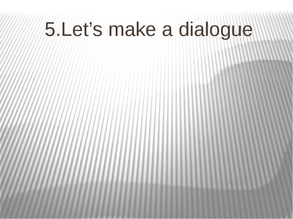 5.Let's make a dialogue