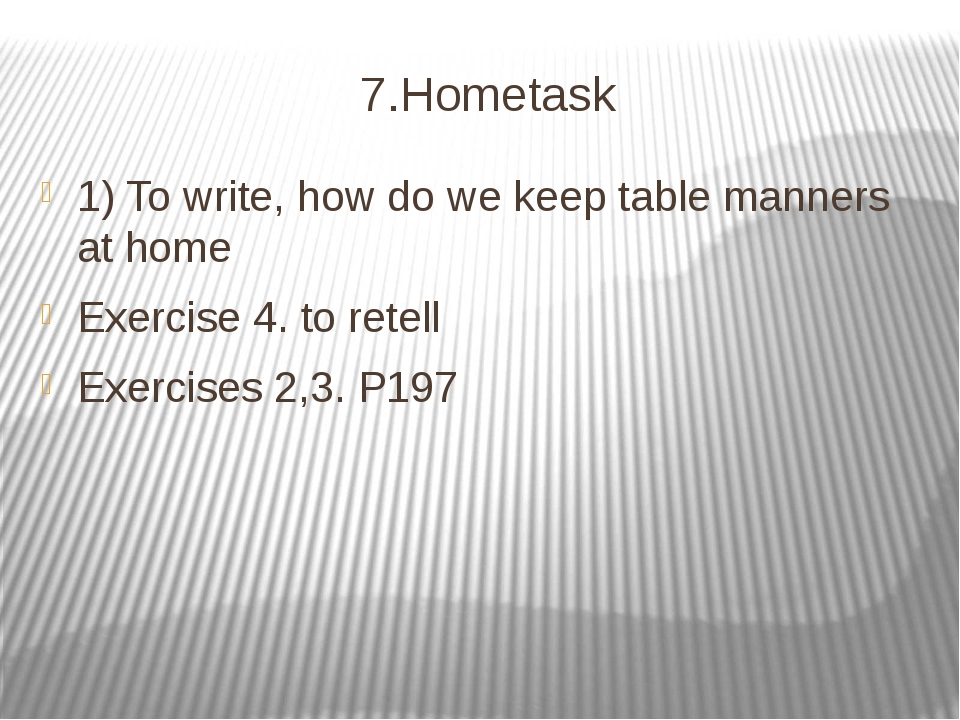 7.Hometask 1) To write, how do we keep table manners at home Exercise 4. to r...