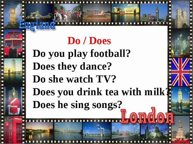 Do / Does Do you play football? Does they dance? Do she watch TV? Does you d...
