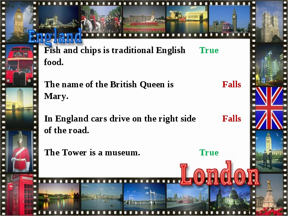 Fish and chips is traditional English food.True  The name of the British Qu...