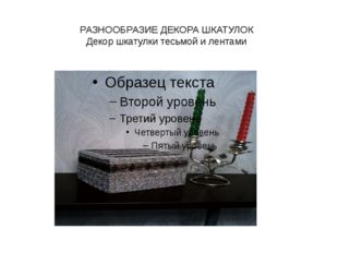 РАЗНООБРАЗИЕ ДЕКОРА ШКАТУЛОК Декор шкатулки тесьмой и лентами