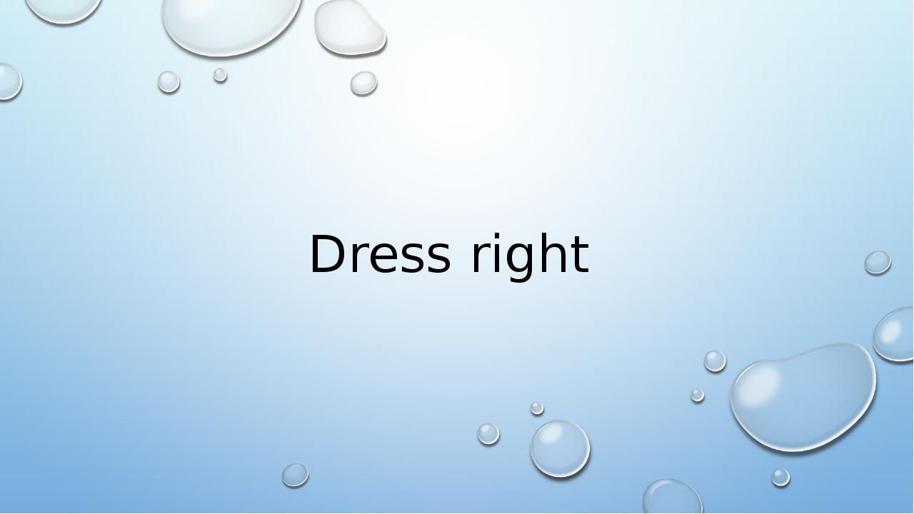 Dress right