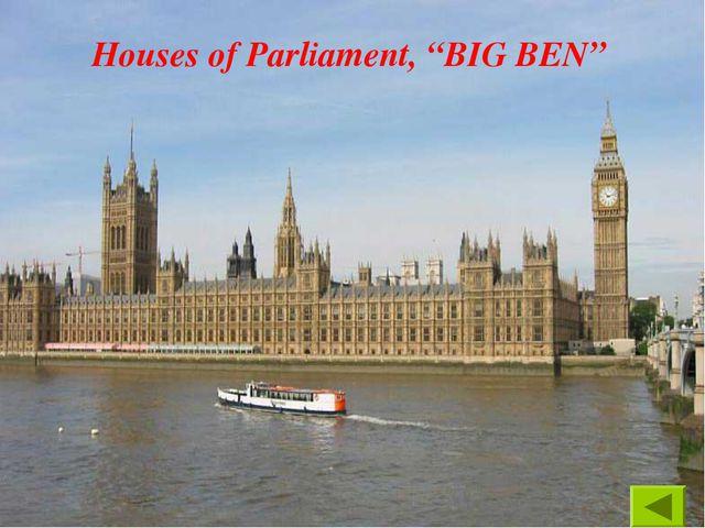 """Houses of Parliament, """"BIG BEN"""""""