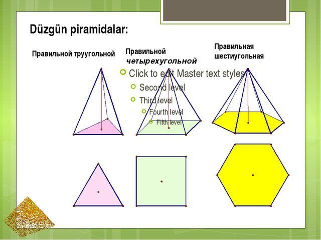 Düzgün piramidalar: Правильной труугольной Правильной четырехугольной Правиль...