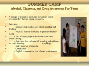 SUMMER CAMP Alcohol, Cigarette, and Drug Awareness For Teens A change to teac