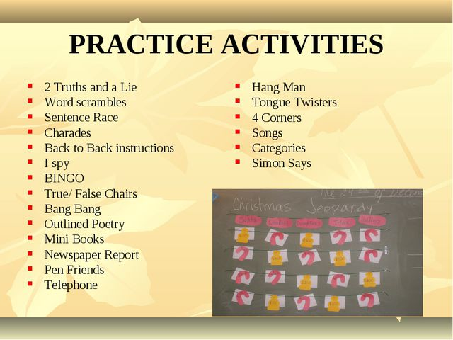 PRACTICE ACTIVITIES 2 Truths and a Lie Word scrambles Sentence Race Charades...