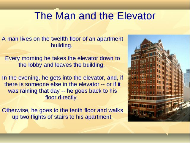 A man lives on the twelfth floor of an apartment building. Every morning he t...