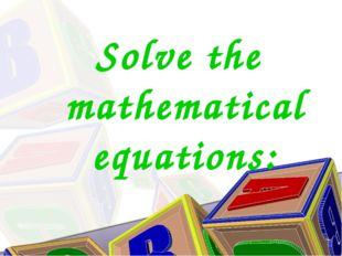 Solve the mathematical equations:
