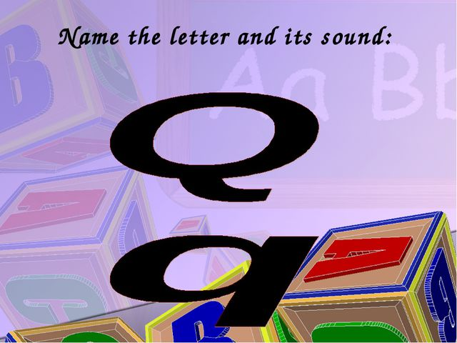 Name the letter and its sound: