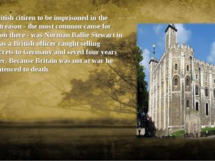 The last British citizen to be imprisoned in the Tower for treason - the mos