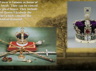 Today the Tower is famous as home of the Crown Jewels. They can be viewed in