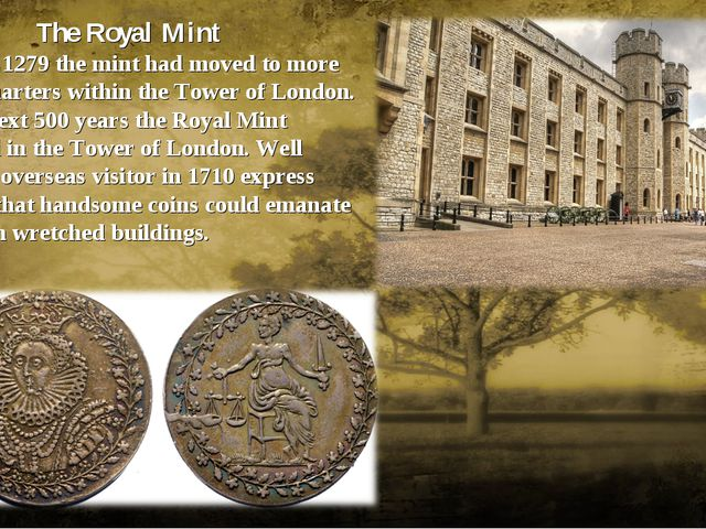 The Royal Mint By about 1279 the mint had moved to more secure quarters withi...