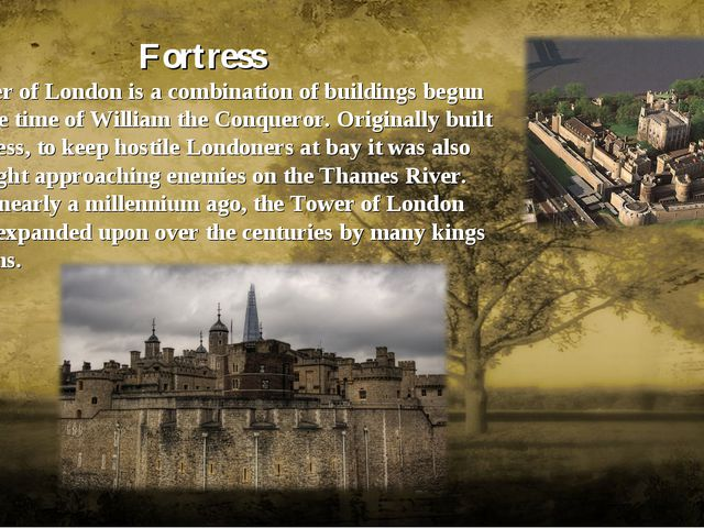 Fortress The Tower of London is a combination of buildings begun during the...