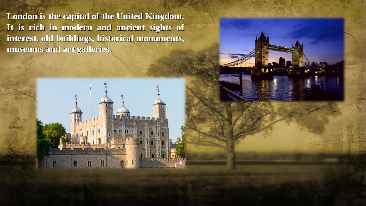 London is the capital of the United Kingdom. It is rich in modern and ancient...