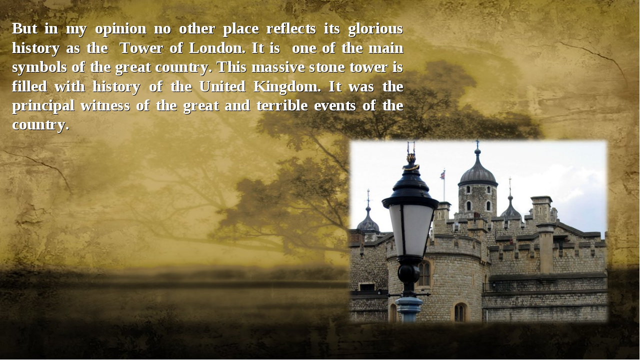 But in my opinion no other place reflects its glorious history as the Tower o...