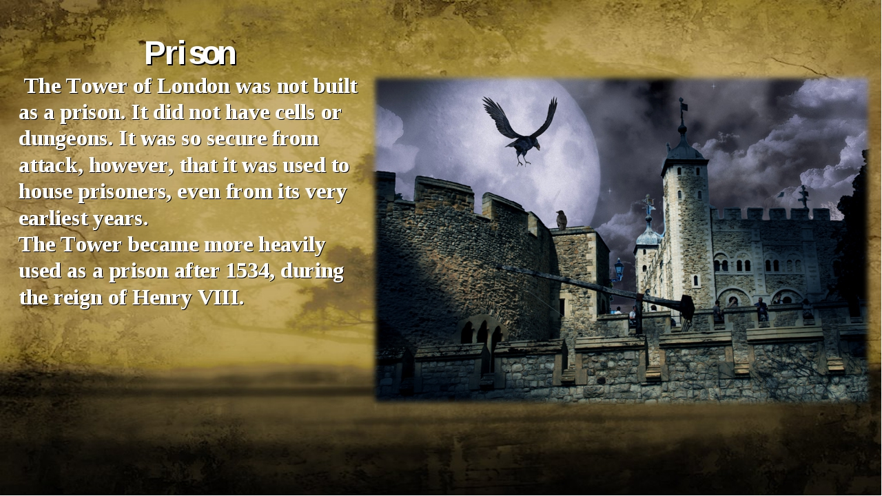 Prison The Tower of London was not built as a prison. It did not have cells o...