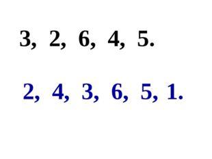 3, 2, 6, 4, 5. 2, 4, 3, 6, 5, 1.
