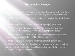 The principal changes: •Middle English [aː] (ā) fronted to [æː] and then rai