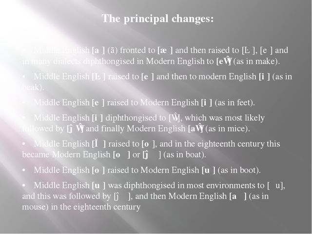 The principal changes: •Middle English [aː] (ā) fronted to [æː] and then rai...