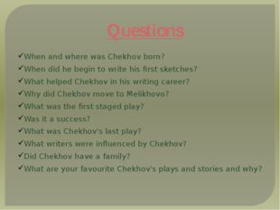 Questions When and where was Chekhov born? When did he begin to write his f