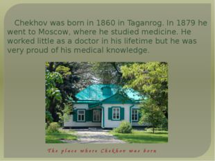 Chekhov was born in 1860 in Taganrog. In 1879 he went to Moscow, where he stu