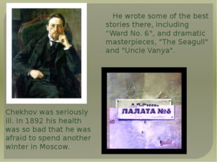 """He wrote some of the best stories there, including    """"Ward No. 6"""", and"""