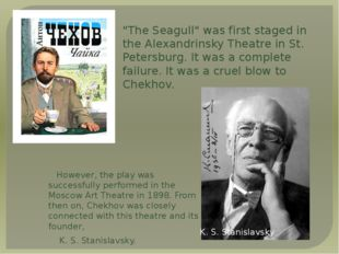 However, the play was successfully performed in the Moscow Art Theatre in 189