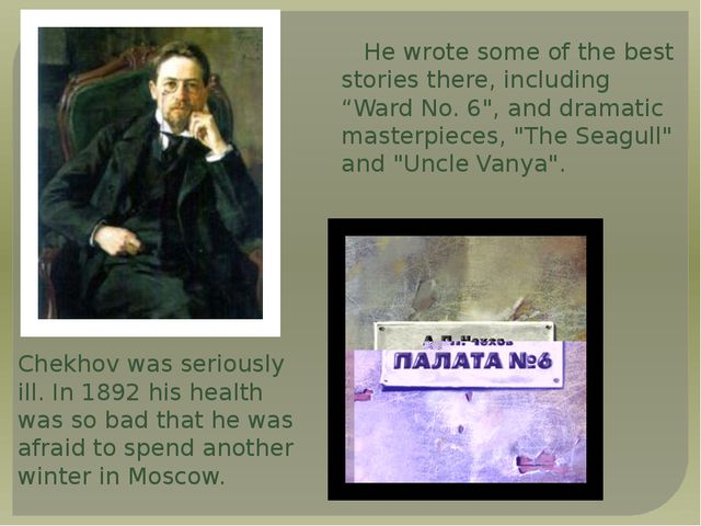 """He wrote some of the best stories there, including    """"Ward No. 6"""", and..."""