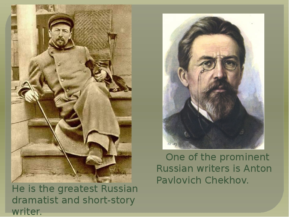 One of the prominent Russian writers is Anton Pavlovich Chekhov.    One of t...