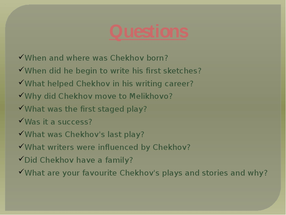Questions When and where was Chekhov born? When did he begin to write his f...