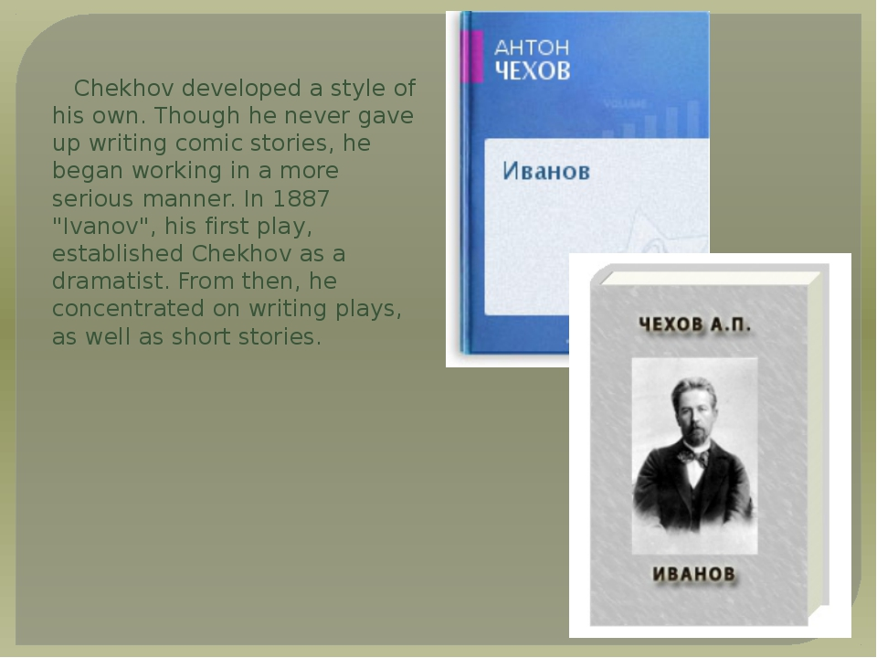 Chekhov developed a style of his own. Though he never gave up writing comic s...